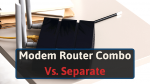 Modem Router Combo Vs. Separate
