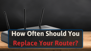 How Often Should You Replace Your Router