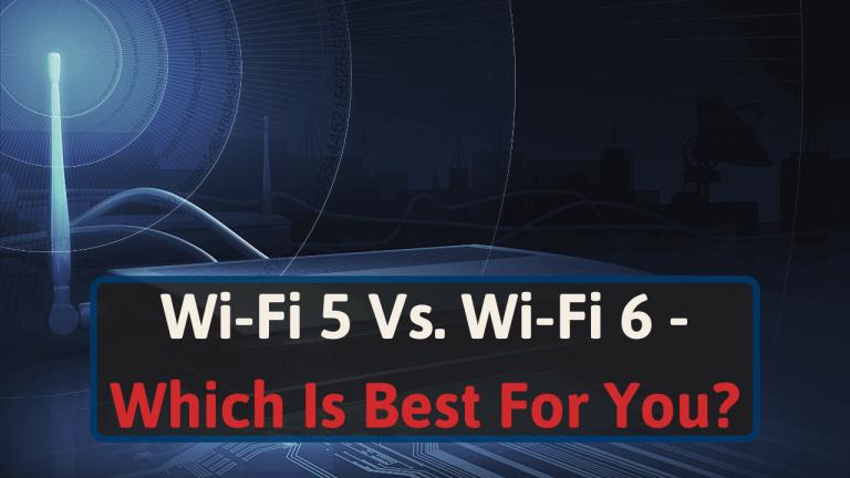 Wi-Fi 5 Vs. Wi-Fi 6