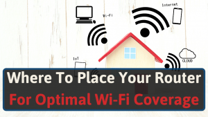 Where To Place Your Router For Optimal Wi-Fi Coverage